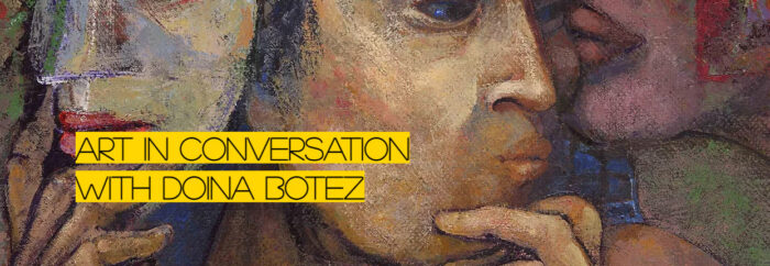 Art in Conversation with Doina Botez